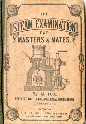 The Steam Examination for Masters and Mates, as required by the Local Marine Board