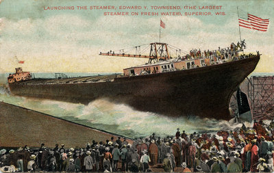 Launching the Steamer, Edward Y. Townsend (The largest steamer on fresh water), Superior, Wis.