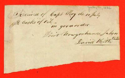"Receipt, 10 Jul 1836, ""Received from Capt Pevy 2 casks of oil, Point Wowgooshance light ship, David Keith"""