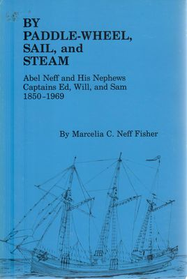 By Paddle-Wheel, Sail, and Steam: Abel Neff and His Nephews Captains Ed, Will, and Sam, 1850-1969
