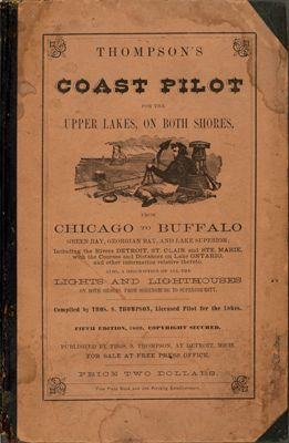 Thompson's Coast Pilot for the Upper Lakes, on Both Shores, from Chicago to Buffalo, Green Bay, Georgian Bay and Lake Superior ... [5th ed.]